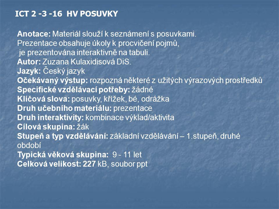 ICT 2 -3 -16 HV POSUVKY Anotace: Materiál slouží k seznámení s posuvkami. Prezentace obsahuje úkoly k procvičení pojmů,