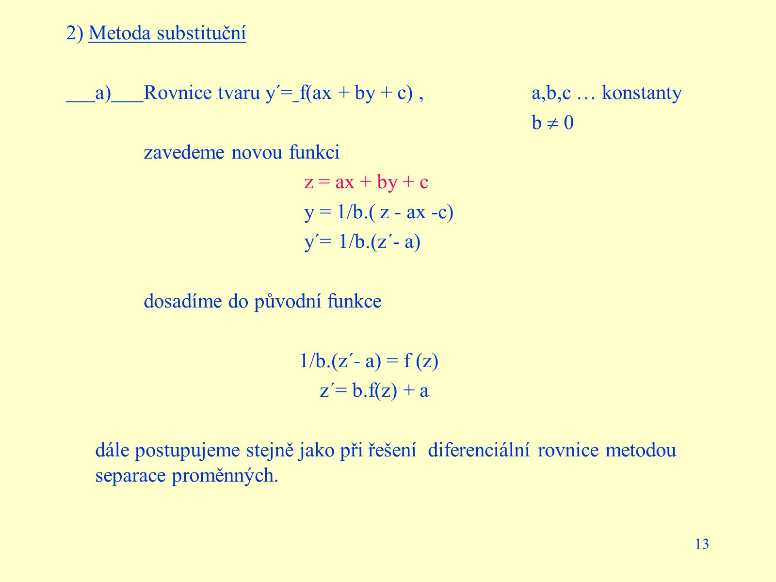 2) Metoda substituční a) Rovnice tvaru y´= f(ax + by + c) , a,b,c … konstanty. b  0. zavedeme novou funkci.