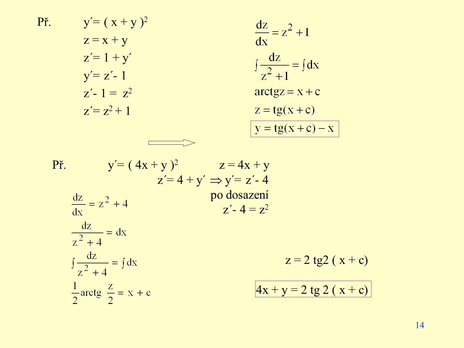 Př. y´= ( x + y )2 z = x + y. z´= 1 + y´ y´= z´- 1. z´- 1 = z2. z´= z2 + 1. Př. y´= ( 4x + y )2 z = 4x + y.