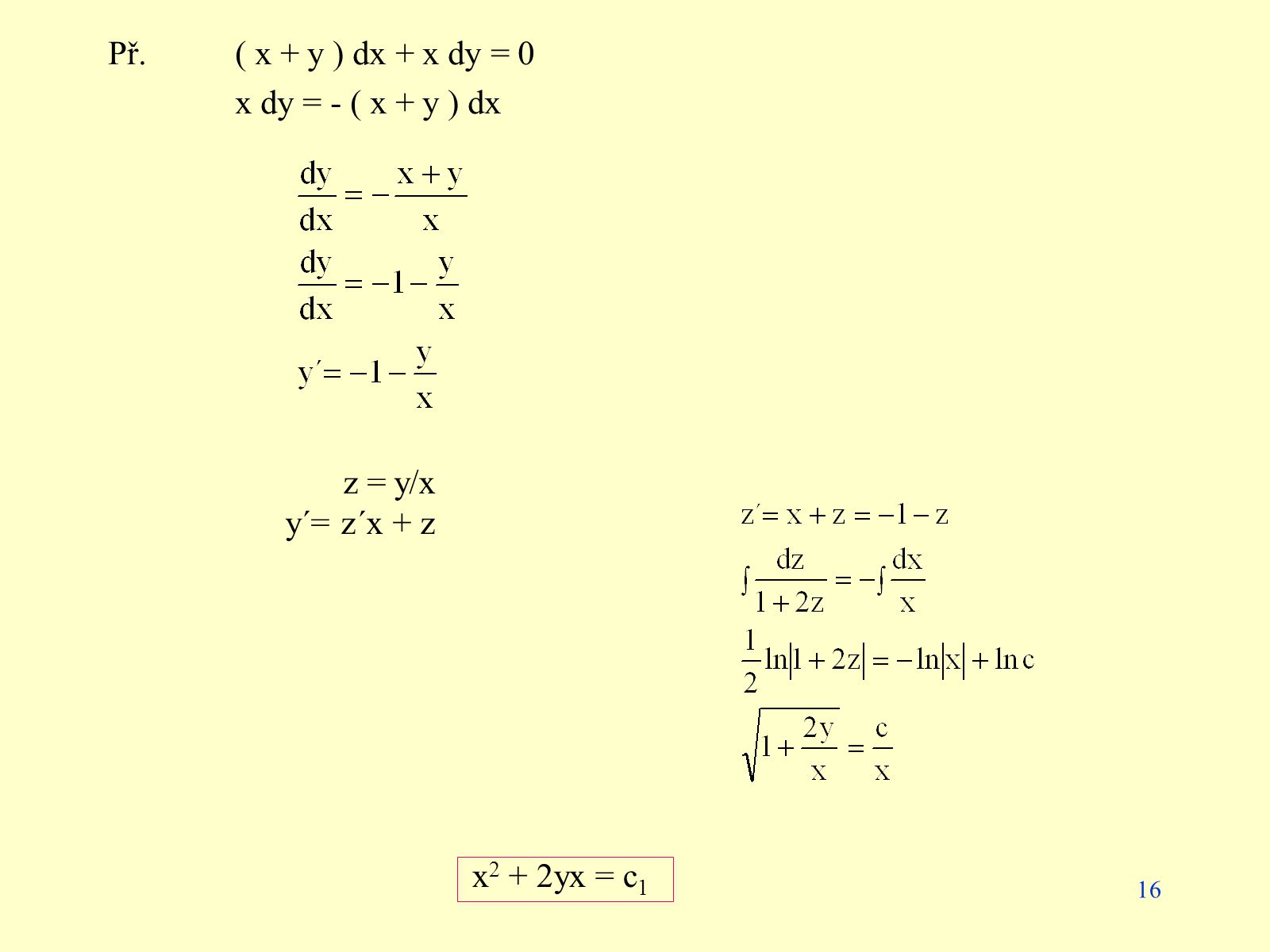 Př. ( x + y ) dx + x dy = 0 x dy = - ( x + y ) dx z = y/x y´= z´x + z x2 + 2yx = c1