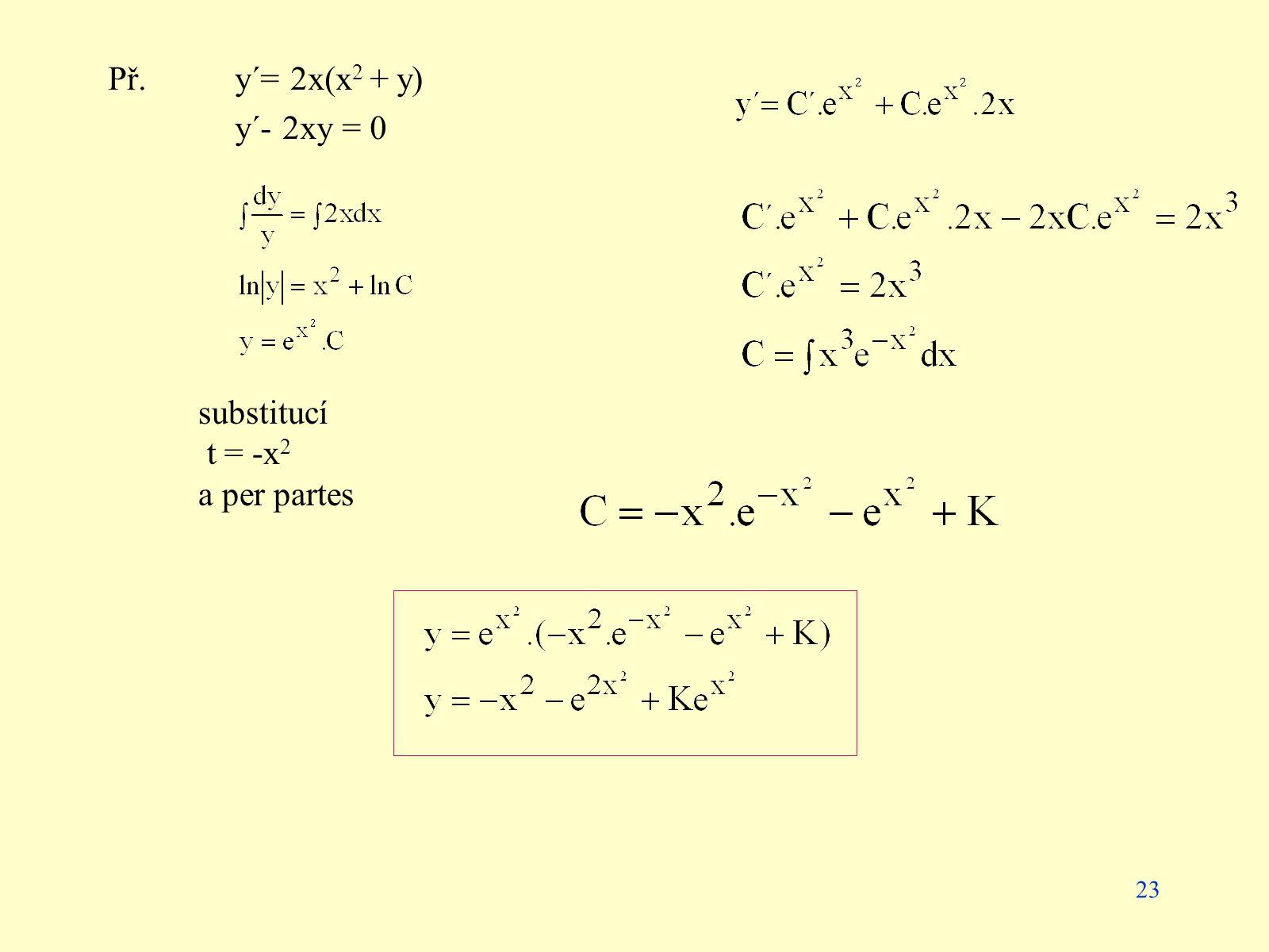 Př. y´= 2x(x2 + y) y´- 2xy = 0 substitucí t = -x2 a per partes