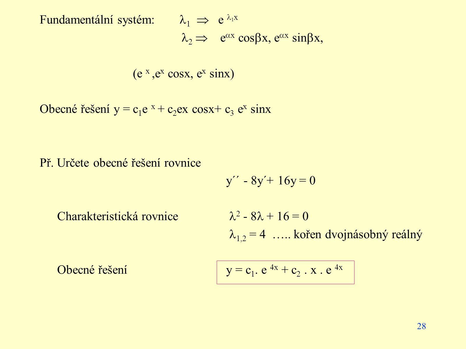 Fundamentální systém: 1  e 1x