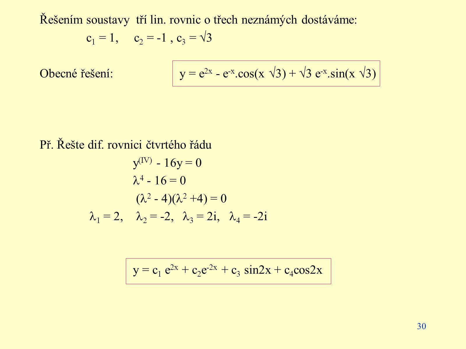 Řešením soustavy tří lin. rovnic o třech neznámých dostáváme: