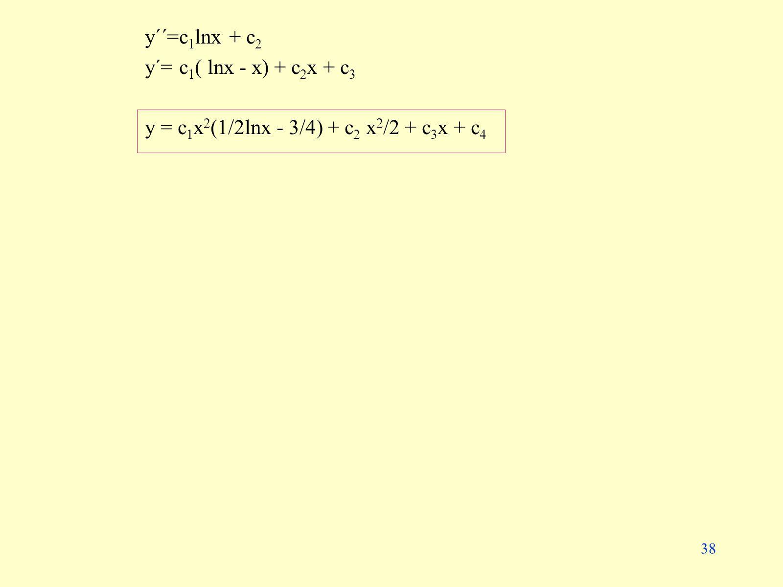 y´´=c1lnx + c2 y´= c1( lnx - x) + c2x + c3 y = c1x2(1/2lnx - 3/4) + c2 x2/2 + c3x + c4