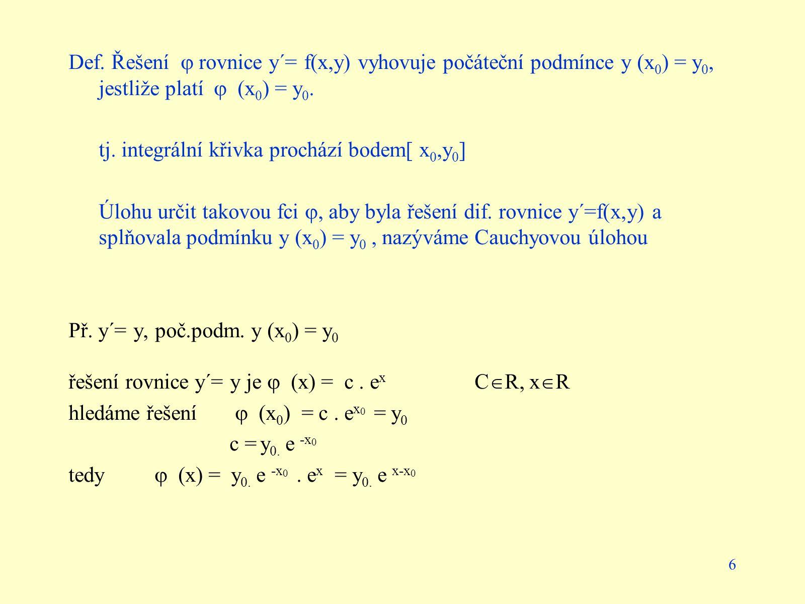 Def. Řešení  rovnice y´= f(x,y) vyhovuje počáteční podmínce y (x0) = y0, jestliže platí  (x0) = y0.