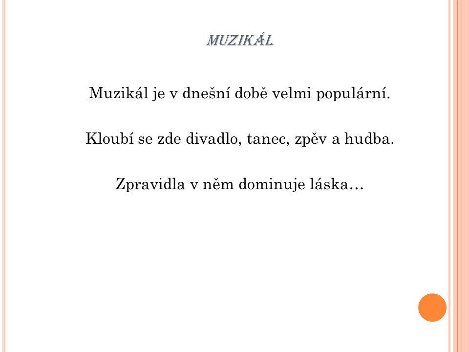 muzikál Muzikál je v dnešní době velmi populární. Kloubí se zde divadlo, tanec, zpěv a hudba.