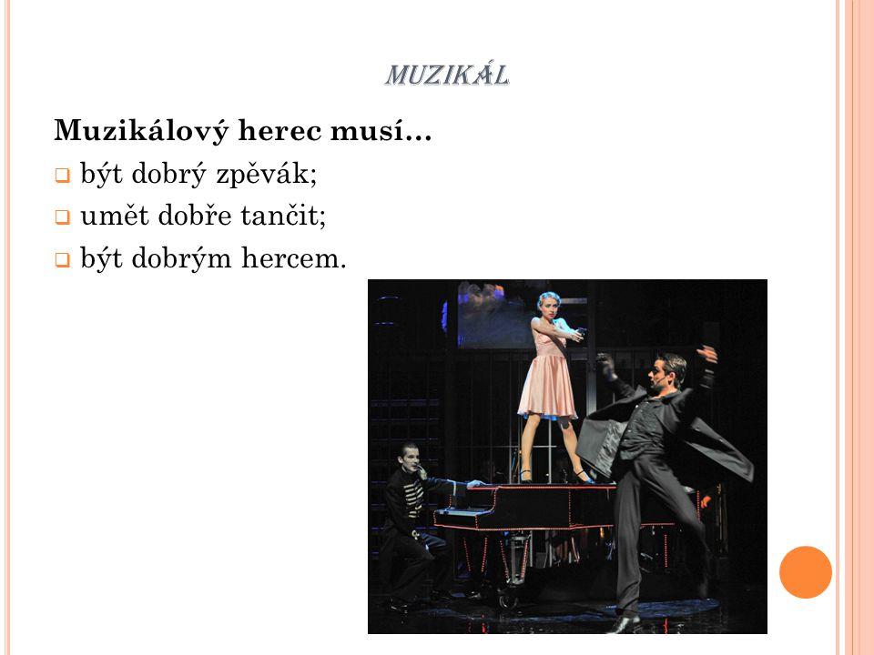 muzikál Muzikálový herec musí… být dobrý zpěvák; umět dobře tančit;