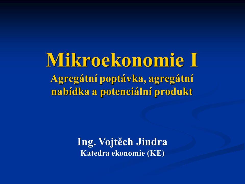 Mikroekonomie I Agregátní poptávka, agregátní nabídka a potenciální produkt