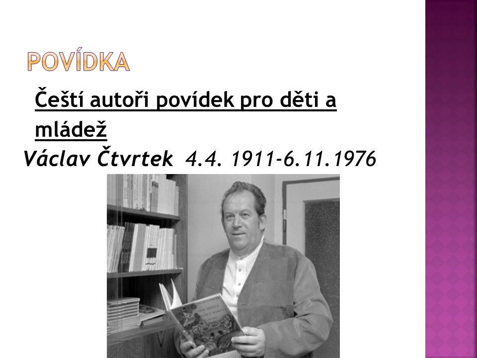 Povídka Čeští autoři povídek pro děti a mládež Václav Čtvrtek 4.4. 1911-6.11.1976
