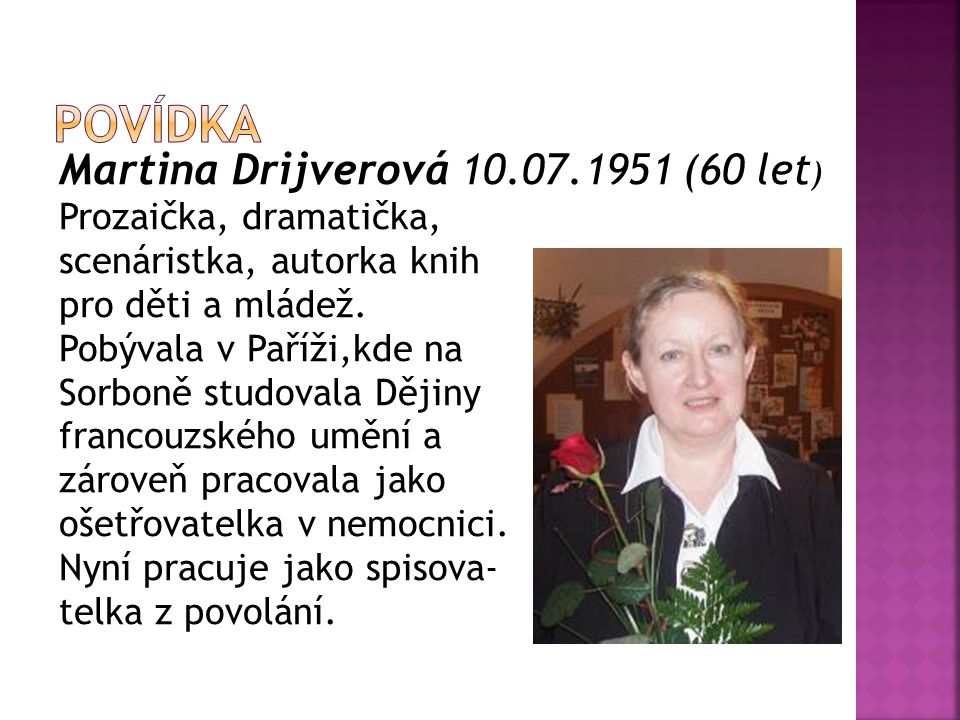 Povídka Martina Drijverová 10.07.1951 (60 let) Prozaička, dramatička,