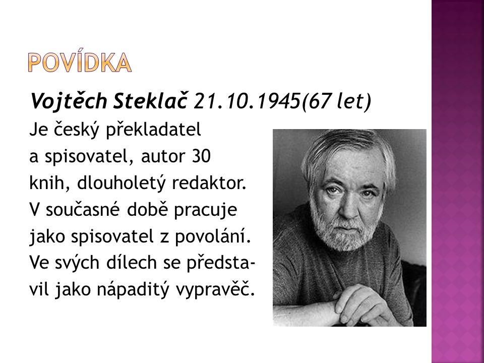 Povídka Vojtěch Steklač 21.10.1945(67 let) Je český překladatel
