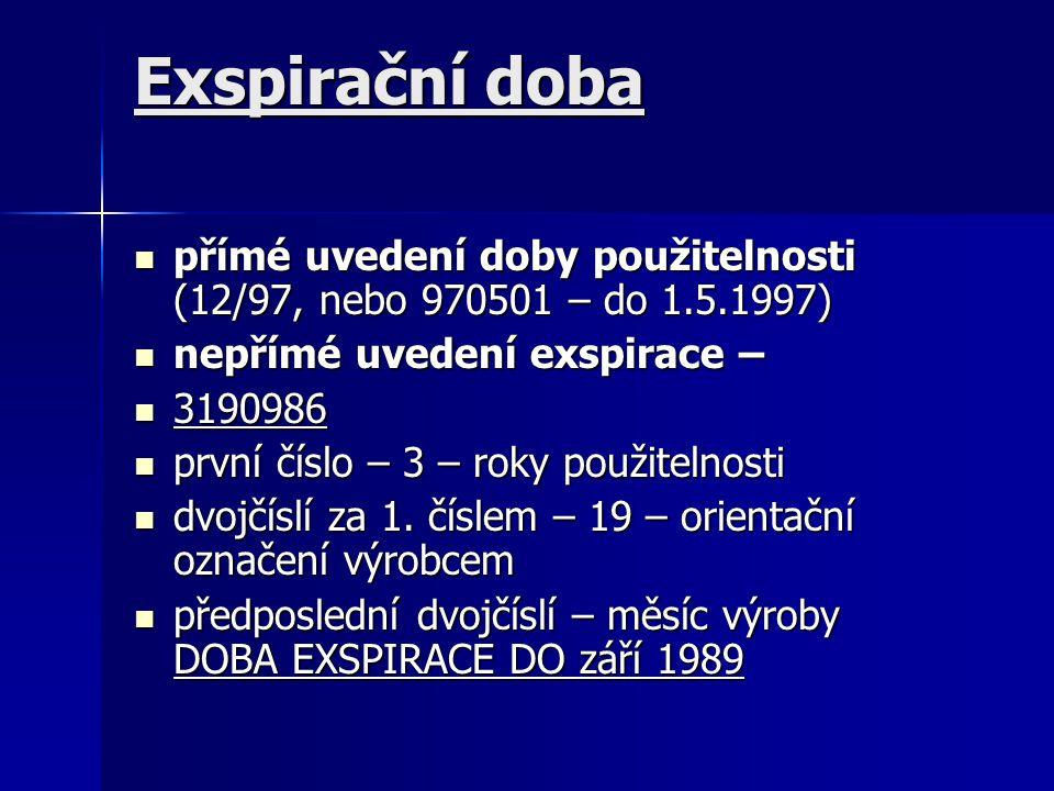 Exspirační doba přímé uvedení doby použitelnosti (12/97, nebo 970501 – do 1.5.1997) nepřímé uvedení exspirace –