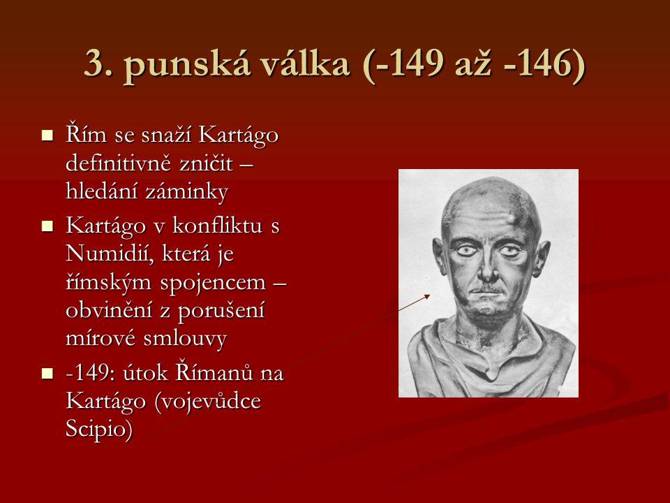 3. punská válka (-149 až -146) Řím se snaží Kartágo definitivně zničit – hledání záminky.