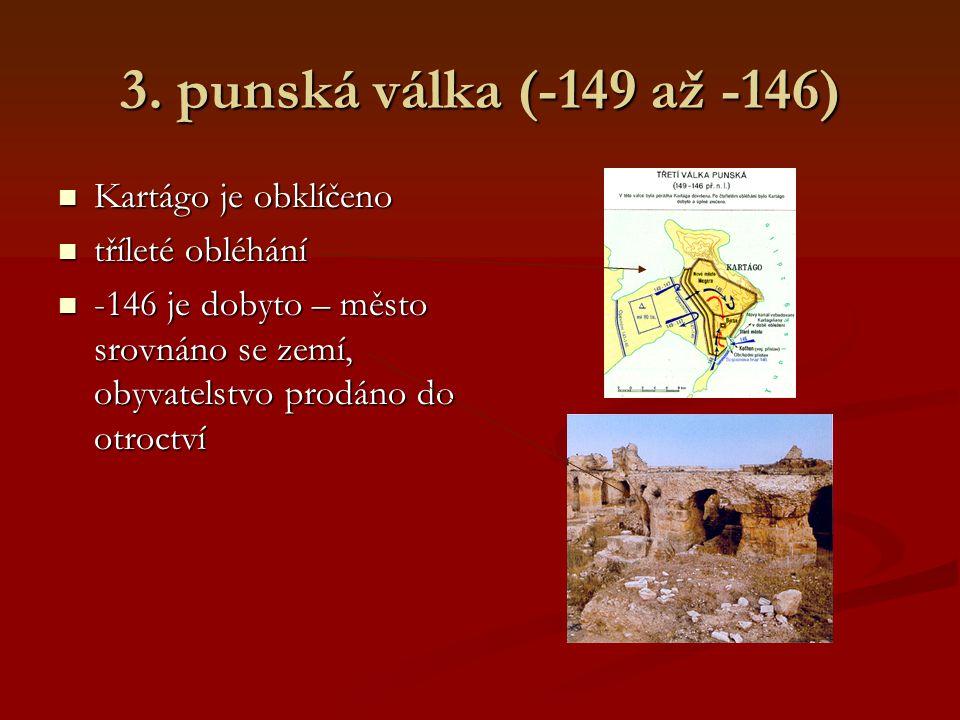 3. punská válka (-149 až -146) Kartágo je obklíčeno tříleté obléhání