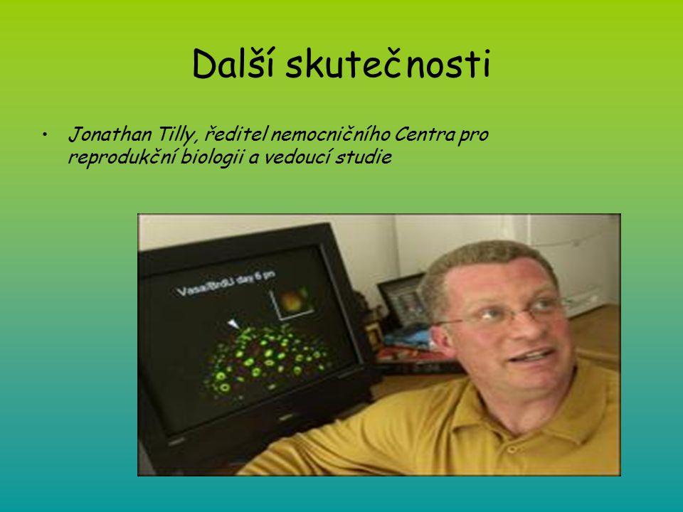Další skutečnosti Jonathan Tilly, ředitel nemocničního Centra pro reprodukční biologii a vedoucí studie.