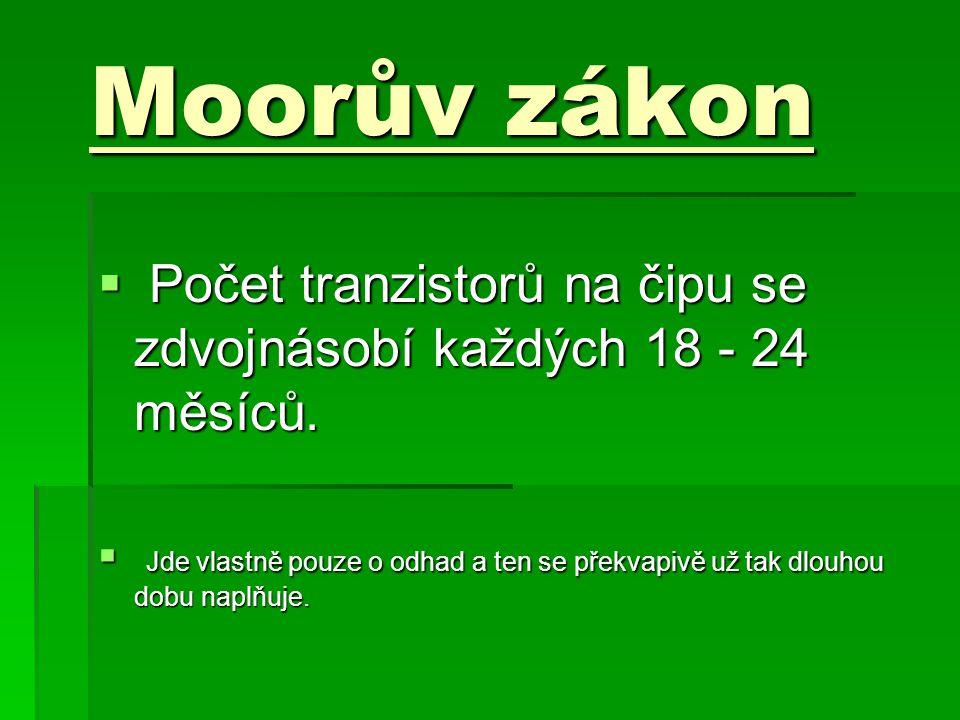 Moorův zákon Počet tranzistorů na čipu se zdvojnásobí každých 18 - 24 měsíců.