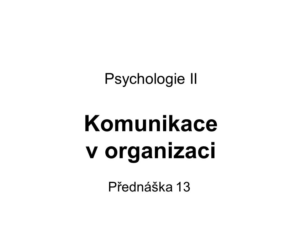 Psychologie II Komunikace v organizaci
