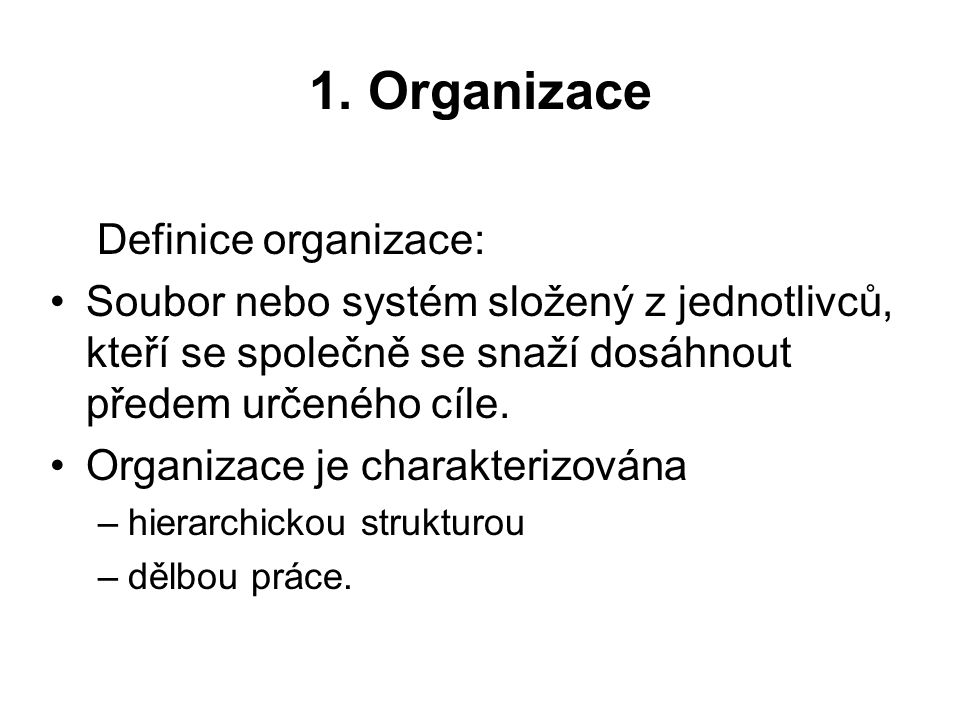 1. Organizace Definice organizace: