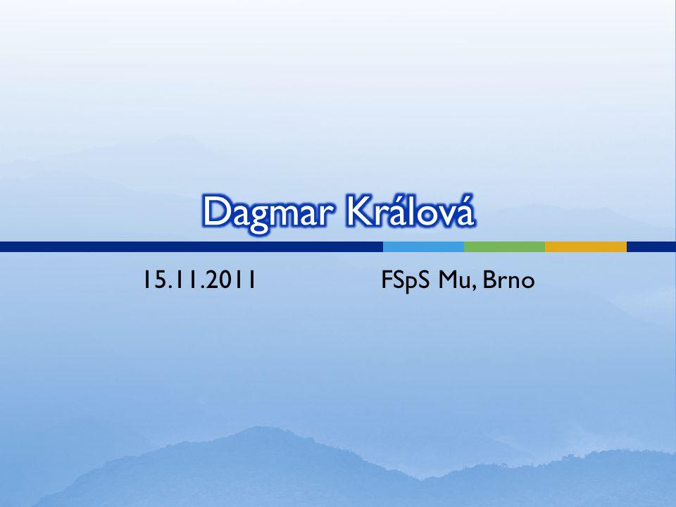 Dagmar Králová 15.11.2011 FSpS Mu, Brno