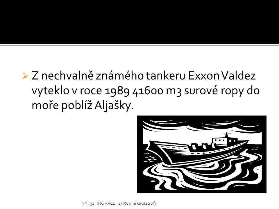 Z nechvalně známého tankeru Exxon Valdez vyteklo v roce 1989 41600 m3 surové ropy do moře poblíž Aljašky.