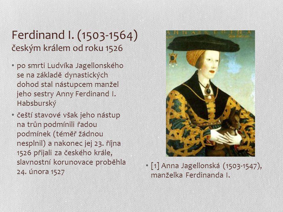 Ferdinand I. (1503-1564) českým králem od roku 1526