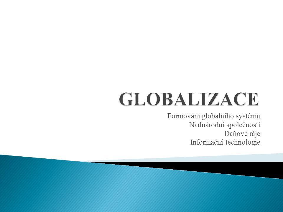 GLOBALIZACE Formování globálního systému Nadnárodní společnosti