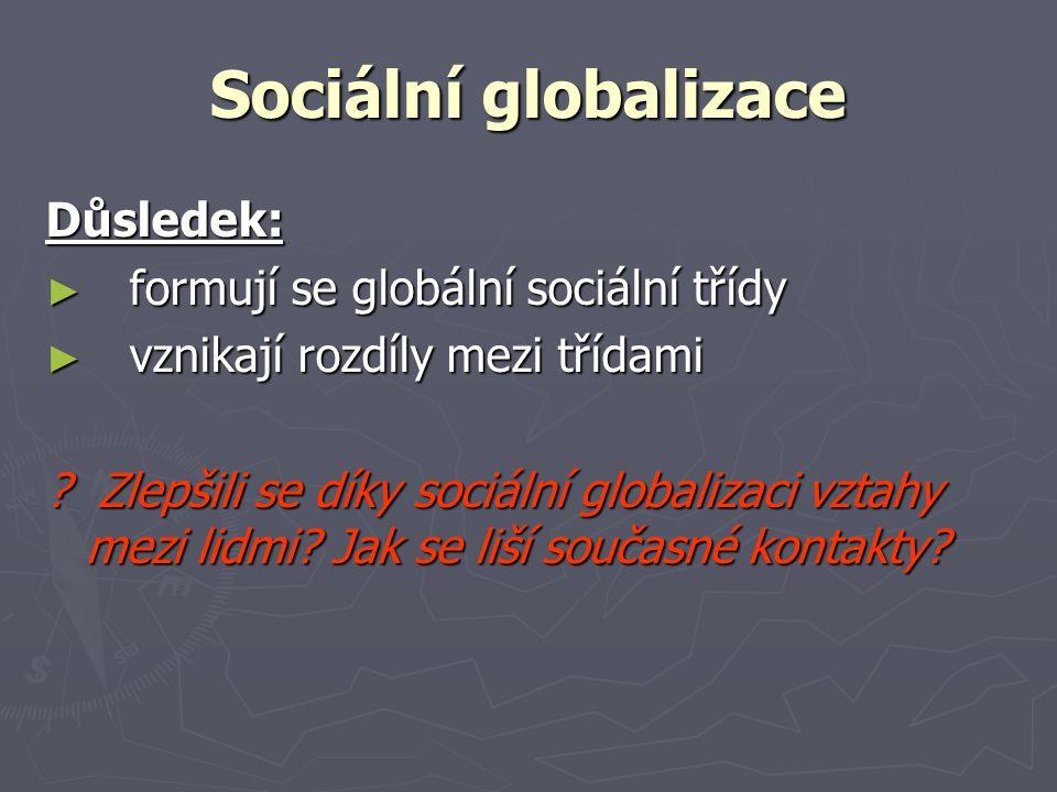 Sociální globalizace Důsledek: formují se globální sociální třídy