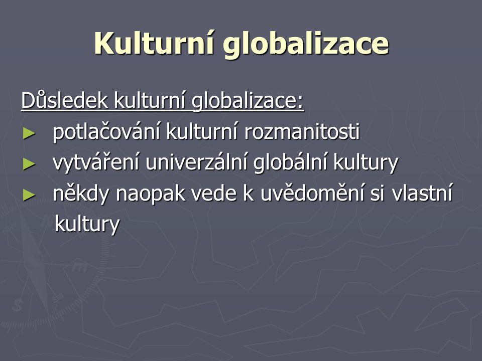 Kulturní globalizace Důsledek kulturní globalizace: