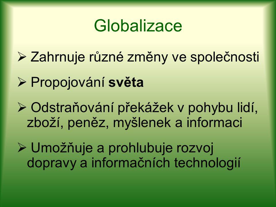 Globalizace Zahrnuje různé změny ve společnosti Propojování světa