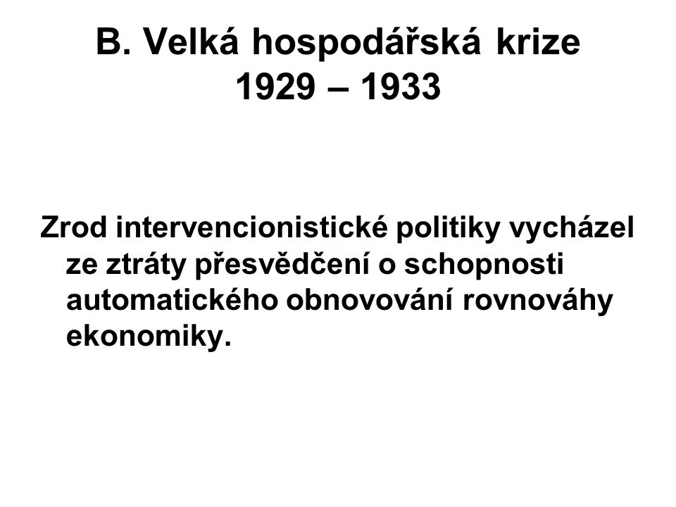 B. Velká hospodářská krize 1929 – 1933