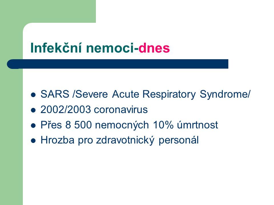 Infekční nemoci-dnes SARS /Severe Acute Respiratory Syndrome/