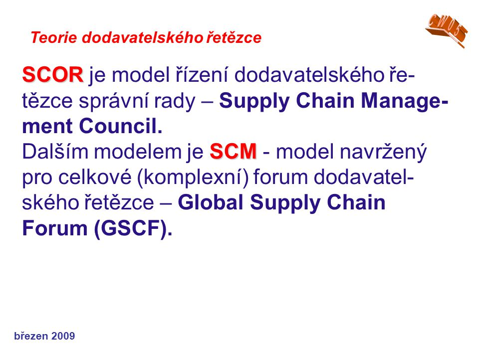 CW05 Teorie dodavatelského řetězce. SCOR je model řízení dodavatelského ře-tězce správní rady – Supply Chain Manage-ment Council.