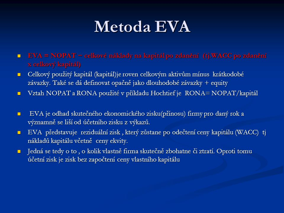 Metoda EVA EVA = NOPAT − celkové náklady na kapitál po zdanění (tj.WACC po zdanění x celkový kapitál)