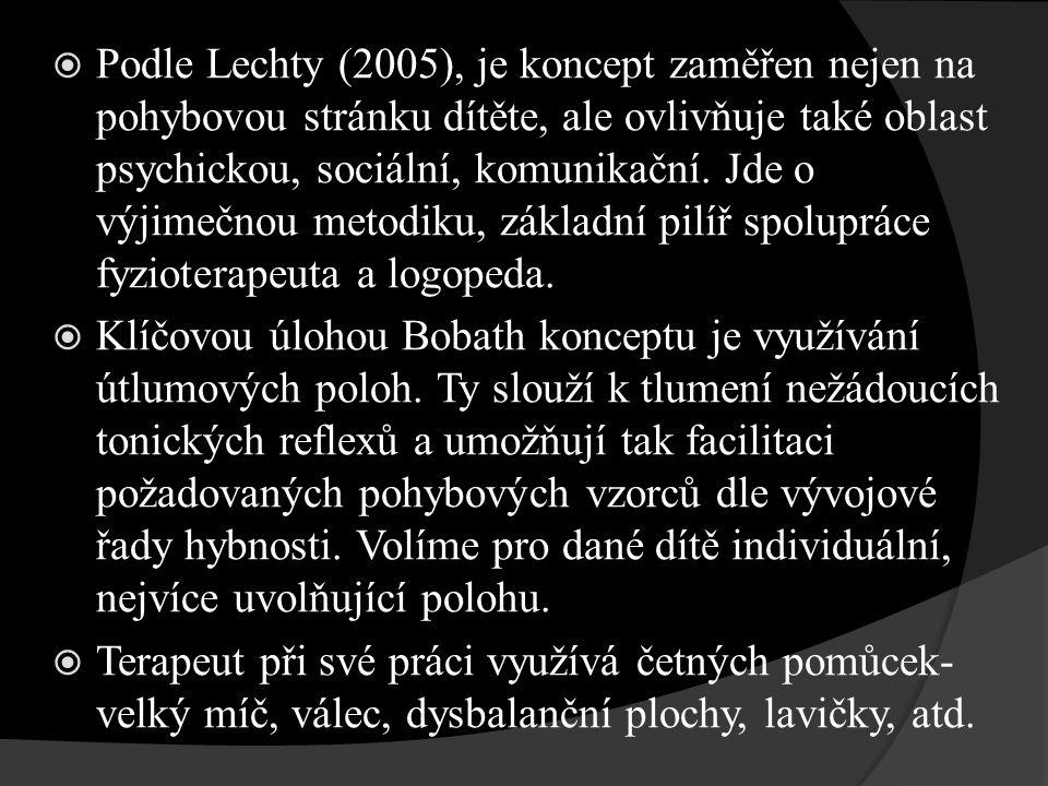 Podle Lechty (2005), je koncept zaměřen nejen na pohybovou stránku dítěte, ale ovlivňuje také oblast psychickou, sociální, komunikační. Jde o výjimečnou metodiku, základní pilíř spolupráce fyzioterapeuta a logopeda.