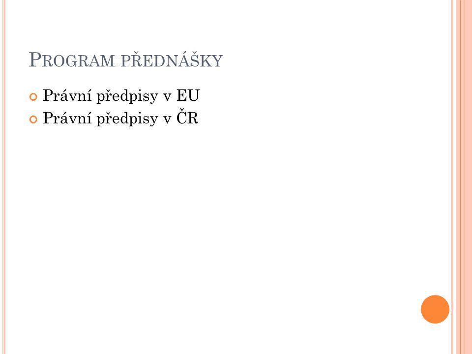Program přednášky Právní předpisy v EU Právní předpisy v ČR