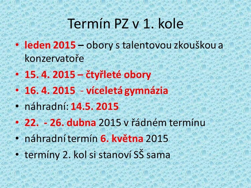 Termín PZ v 1. kole leden 2015 – obory s talentovou zkouškou a konzervatoře. 15. 4. 2015 – čtyřleté obory.