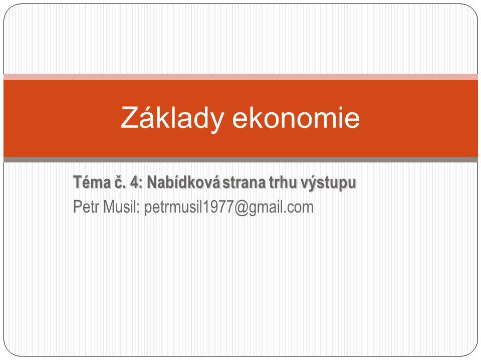 Základy ekonomie Téma č. 4: Nabídková strana trhu výstupu