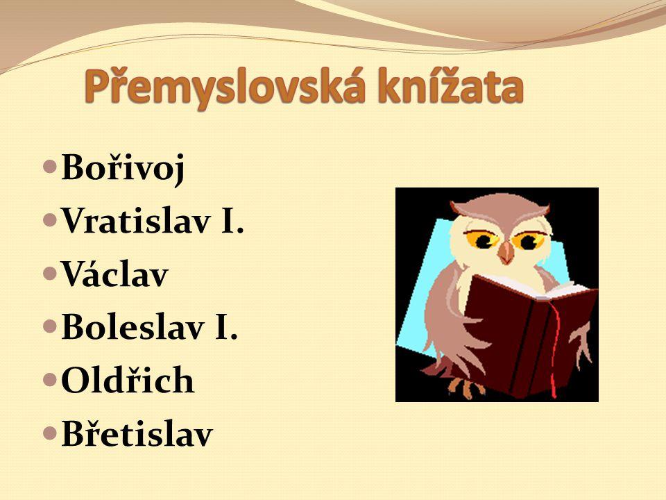 Přemyslovská knížata Bořivoj Vratislav I. Václav Boleslav I. Oldřich