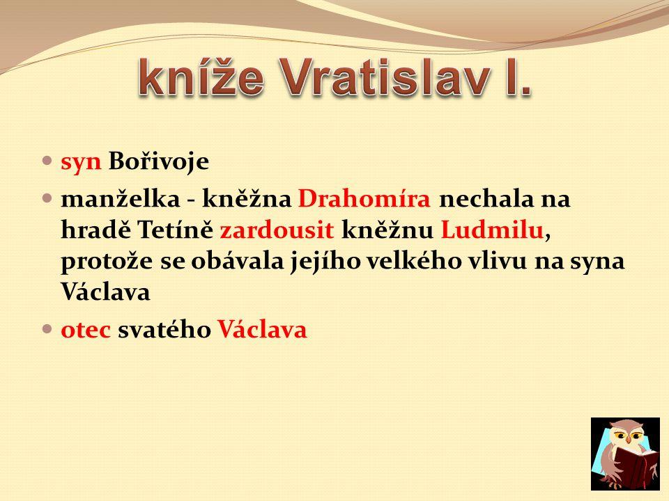 kníže Vratislav I. syn Bořivoje
