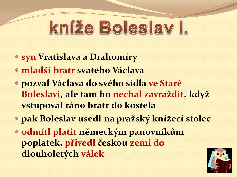 kníže Boleslav I. syn Vratislava a Drahomíry