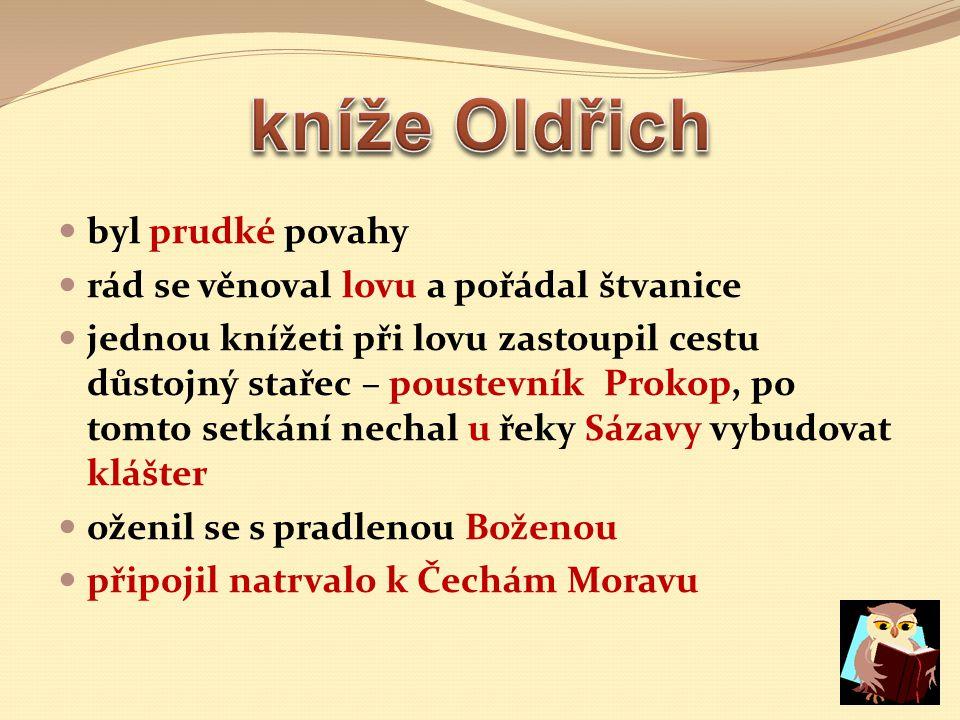 kníže Oldřich byl prudké povahy rád se věnoval lovu a pořádal štvanice