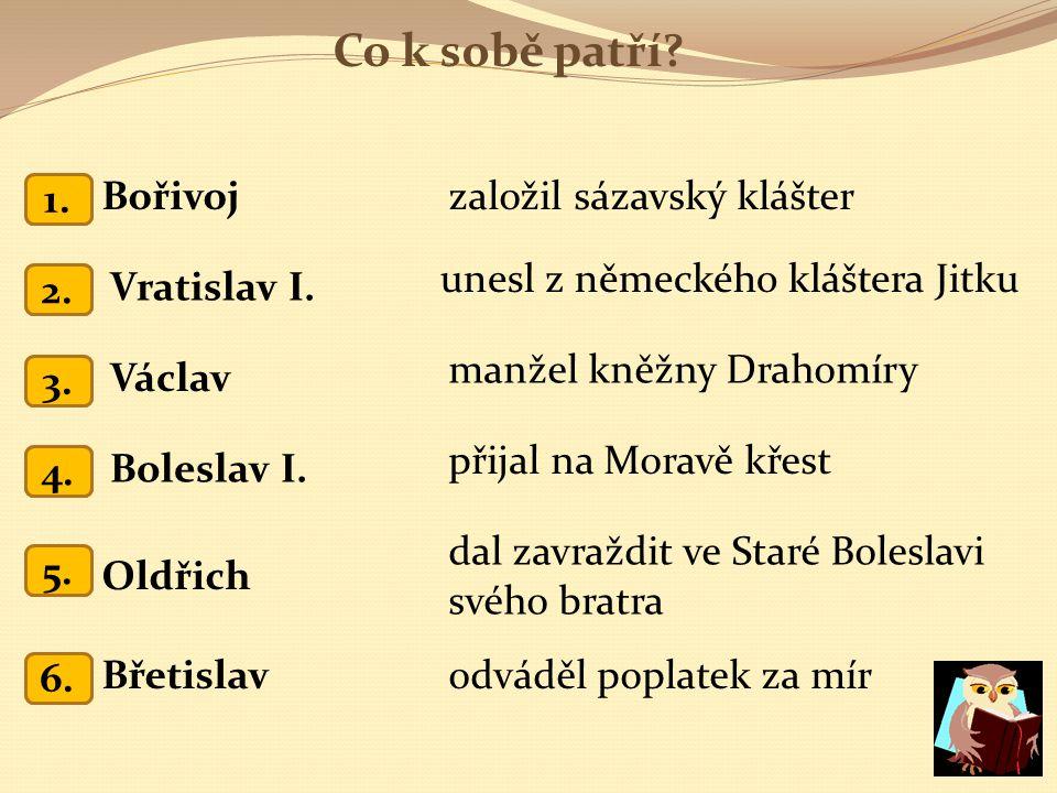 Co k sobě patří Bořivoj založil sázavský klášter 1. 1.