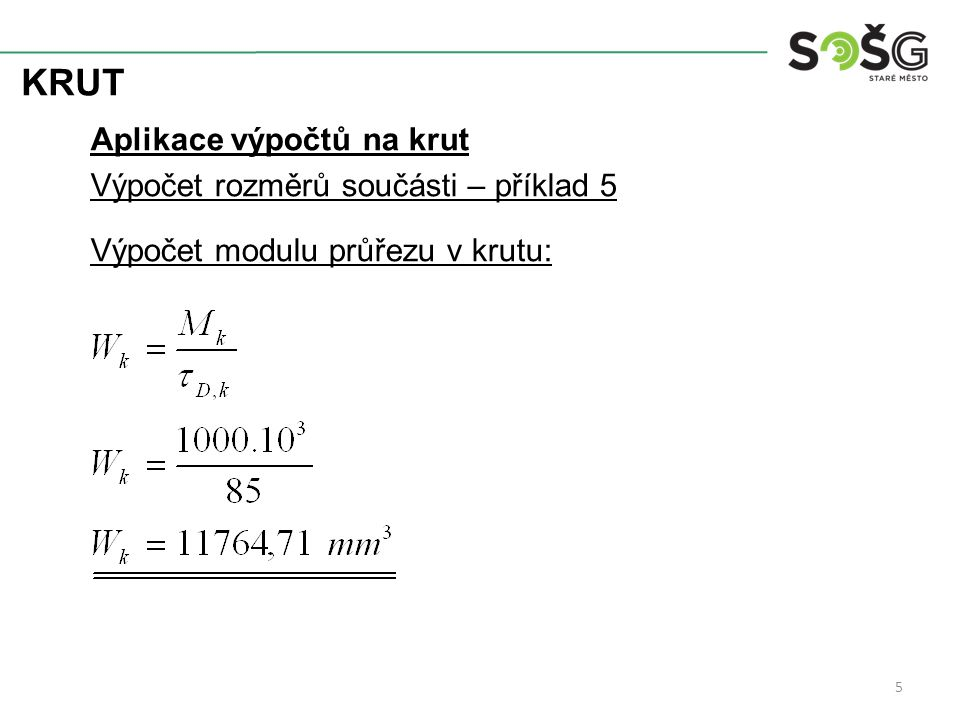 KRUT Aplikace výpočtů na krut Výpočet rozměrů součásti – příklad 5 Výpočet modulu průřezu v krutu: