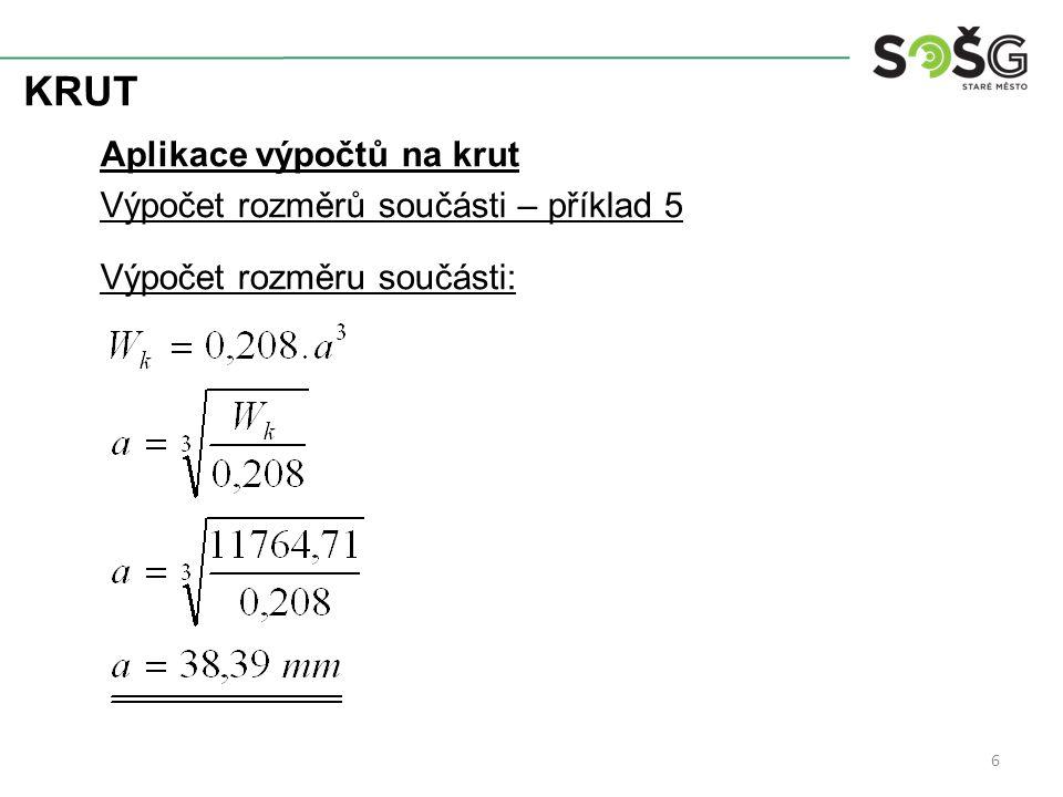 KRUT Aplikace výpočtů na krut Výpočet rozměrů součásti – příklad 5 Výpočet rozměru součásti: 6