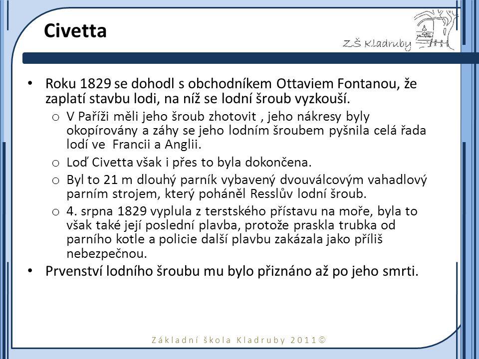Civetta Roku 1829 se dohodl s obchodníkem Ottaviem Fontanou, že zaplatí stavbu lodi, na níž se lodní šroub vyzkouší.