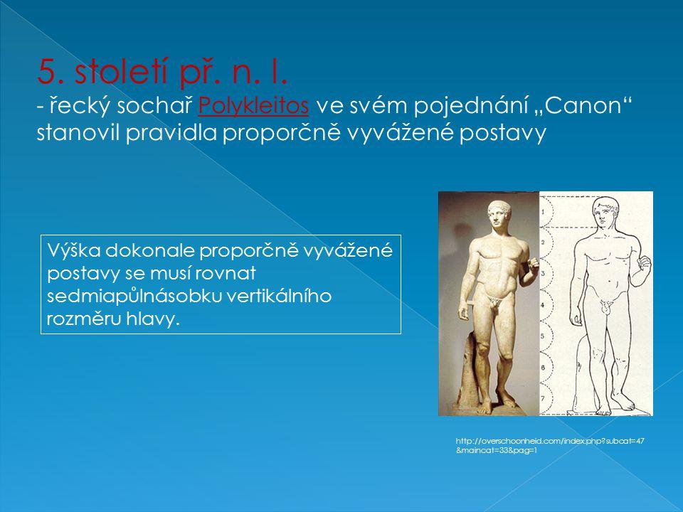 """5. století př. n. l. - řecký sochař Polykleitos ve svém pojednání """"Canon stanovil pravidla proporčně vyvážené postavy."""