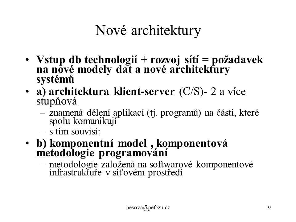 Nové architektury Vstup db technologií + rozvoj sítí = požadavek na nové modely dat a nové architektury systémů.