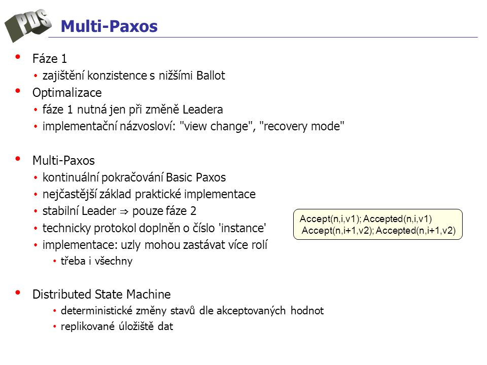 Multi-Paxos Fáze 1 Optimalizace Multi-Paxos Distributed State Machine