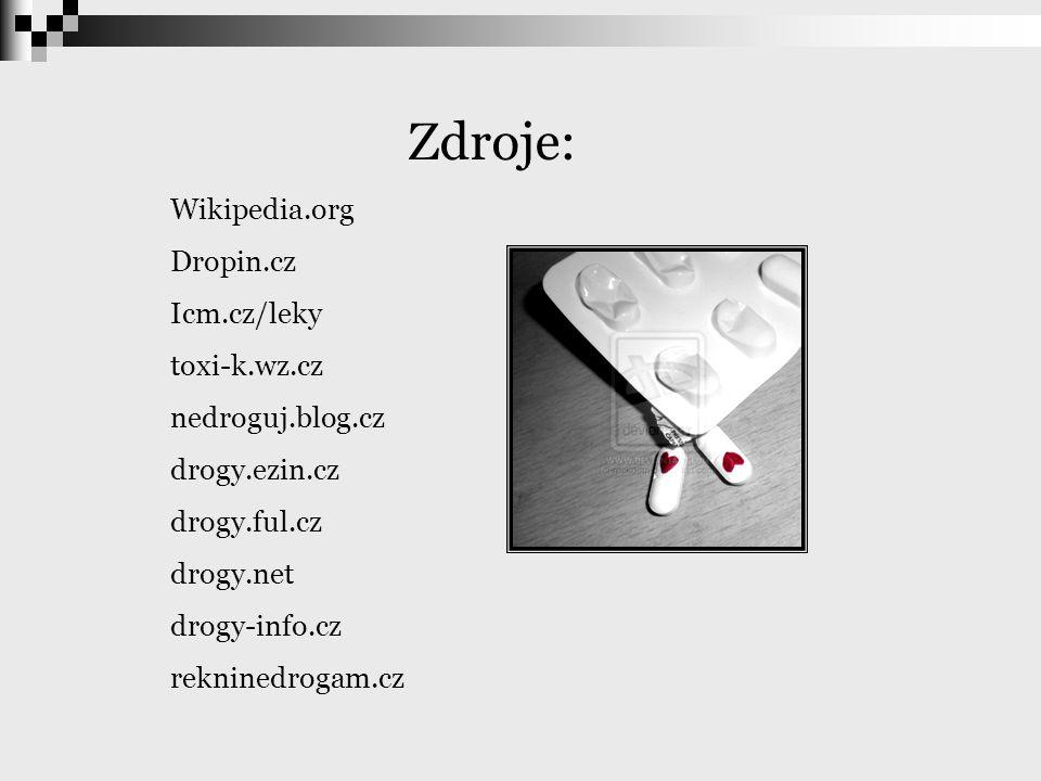 Zdroje: Wikipedia.org Dropin.cz Icm.cz/leky toxi-k.wz.cz