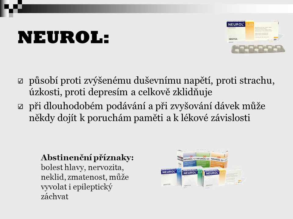NEUROL: působí proti zvýšenému duševnímu napětí, proti strachu, úzkosti, proti depresím a celkově zklidňuje.